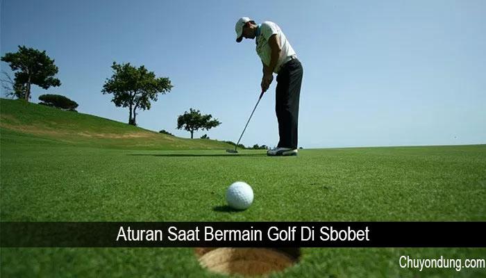 Aturan Saat Bermain Golf Di Sbobet