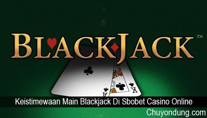 Keistimewaan Main Blackjack Di Sbobet Casino Online