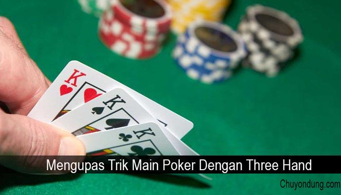Mengupas Trik Main Poker Dengan Three Hand