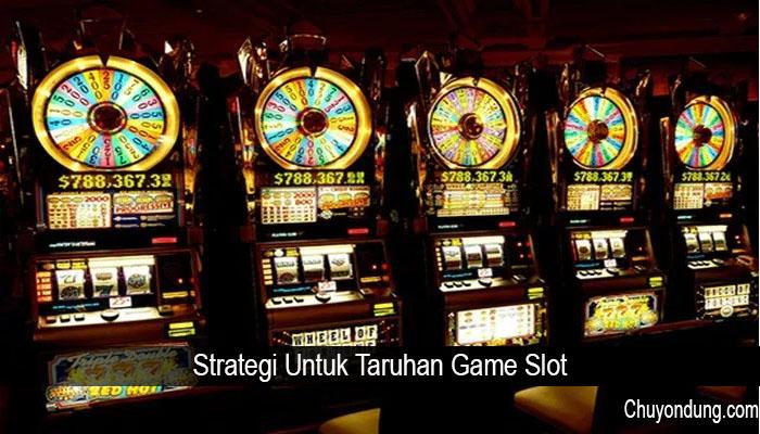 Strategi Untuk Taruhan Game Slot