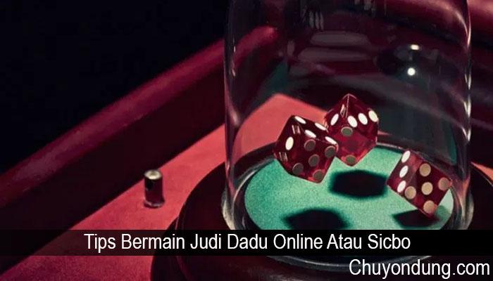 Tips Bermain Judi Dadu Online Atau Sicbo