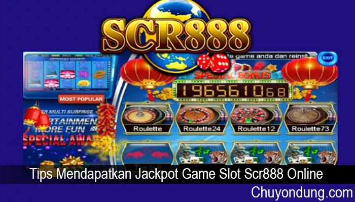 Tips Mendapatkan Jackpot Game Slot Scr888 Online