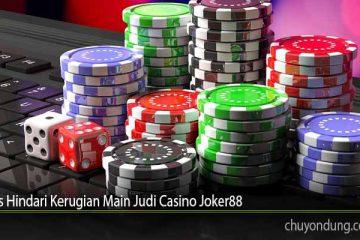 Tips Hindari Kerugian Main Judi Casino Joker88