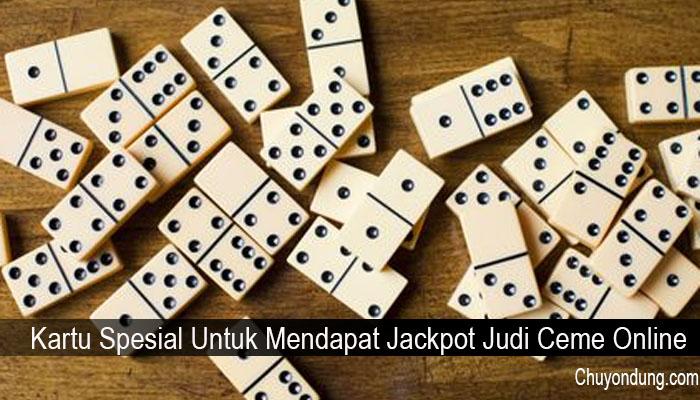 Kartu Spesial Untuk Mendapat Jackpot Judi Ceme Online