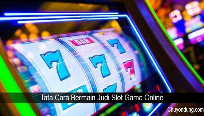 Tata Cara Bermain Judi Slot Game Online