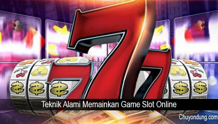 Teknik Alami Memainkan Game Slot Online