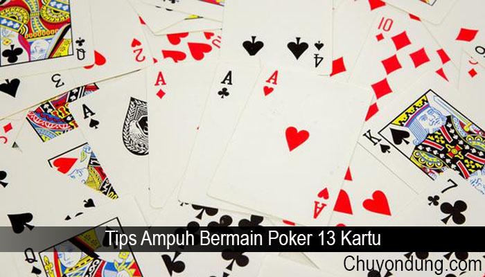 Tips Ampuh Bermain Poker 13 Kartu