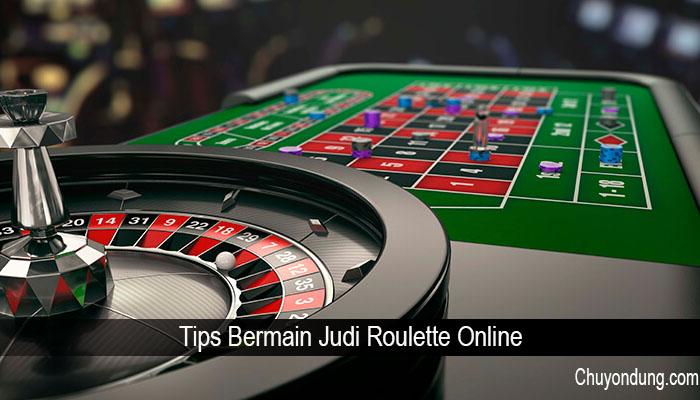Tips Bermain Judi Roulette Online