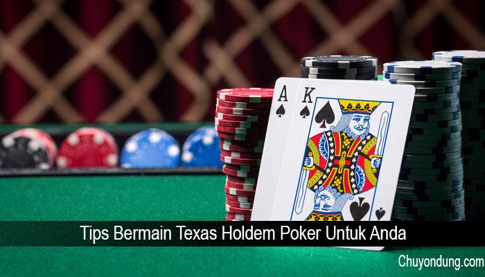 Tips Bermain Texas Holdem Poker Untuk Anda