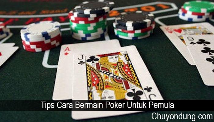 Tips Cara Bermain Poker Untuk Pemula