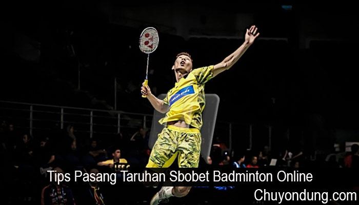 Tips Pasang Taruhan Sbobet Badminton Online